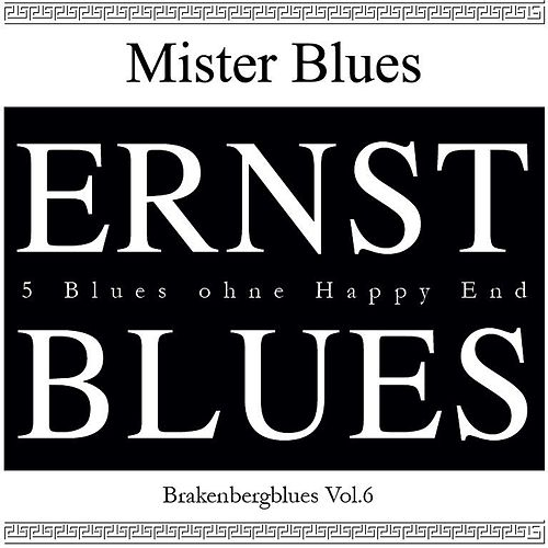 Brakenberg Blues, Vol. 6: Ernst Blues by Mr.Blues
