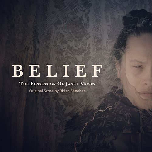 Belief: The Possession of Janet Moses (Original Score) by Rhian Sheehan