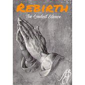 Rebirth: The Loudest Silence by Fjb