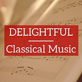 Delightful Classical Music by Various Artists