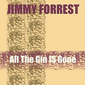 Jimmy Forrest: All The Gin Is Gone by Jimmy Forrest
