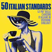 50 Italian Standards (Le più belle canzoni italiane in versione chillout) by Various Artists