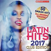 Latin Hits 2017 Club Edition - 50 Latin Music Hits (Reggaeton, Urbano, Salsa, Bachata, Dembow, Merengue, Timba, Cubaton Kuduro, Latin Fitness) de Various Artists