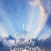 For My Love One's de 12 Gauge