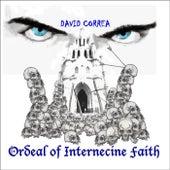 Ordeal of Internecine Faith by David Correa