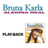 Alegria Real (Playback) de Bruna Karla