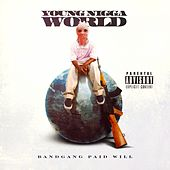 Young Nigga World by Band Gang Paid Will