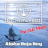 Aloha Heja Hey (The Dub Mixes) von Fischer