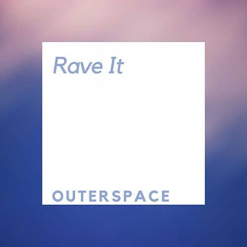 Rave It by Outerspace