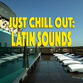 Just Chill Out: Latin Sounds by Various Artists