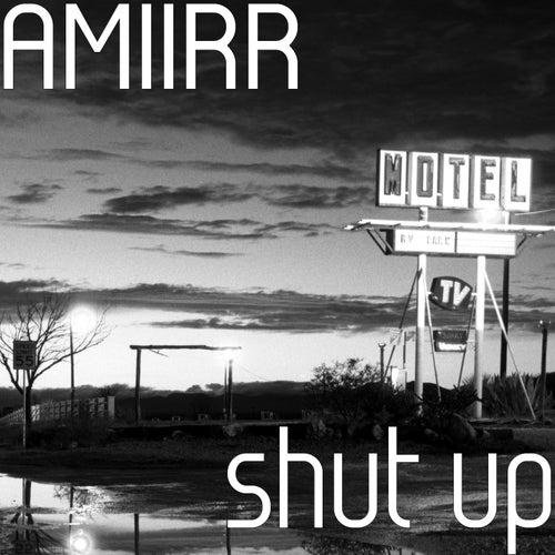 Shut Up by Amiirr