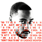 Don't Talk To Me by Cadence Weapon