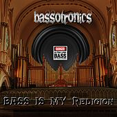 Bass Is My Religion by Bassotronics