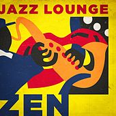 Jazz Lounge Zen (Relax and Unwind) by Various Artists