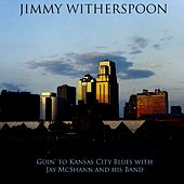Jimmy Witherspoon: Goin' to Kansas City Blues with Jay McShann and his Band de Jimmy Witherspoon