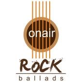 Onair Rock Ballads by Various Artists