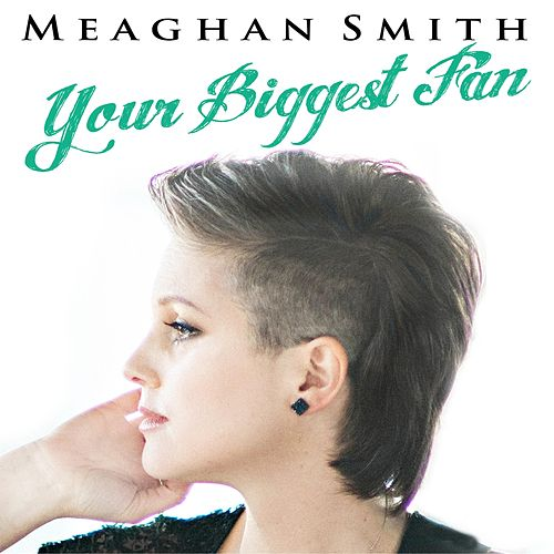 Your Biggest Fan by Meaghan Smith