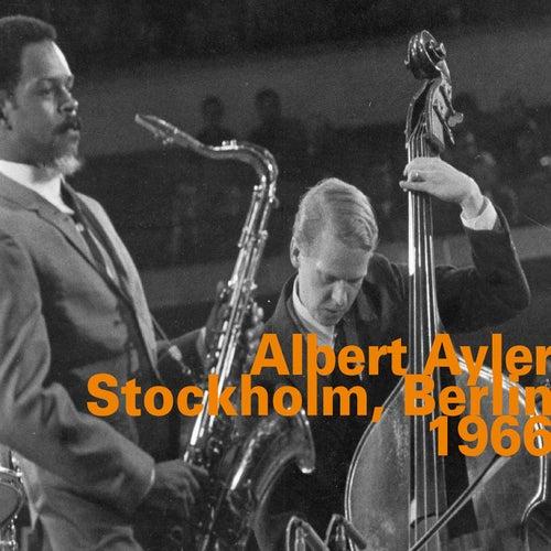 Albert Ayler: Stockholm, Berlin 1966 (Live) by Albert Ayler