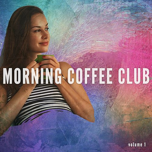 Morning Coffee Club, Vol. 1 (Positive Fresh Morning Vibes & Beat) by Various Artists
