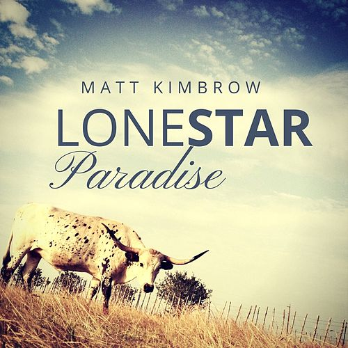 Lonestar Paradise by Matt Kimbrow
