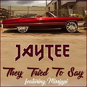They Tried to Say (feat. Missippi) by Jay Tee