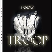 I Know by Troop