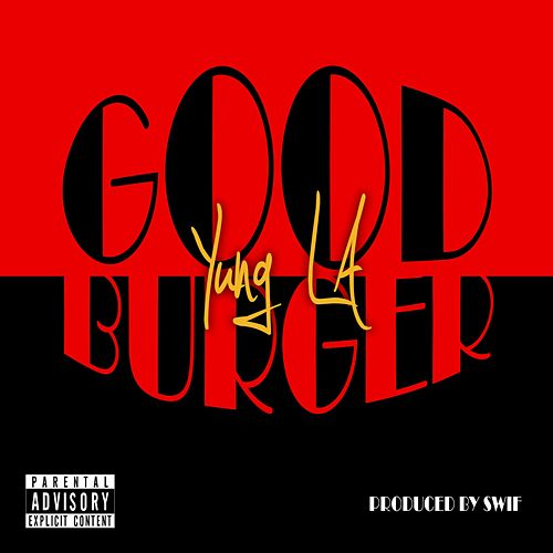 Goodburger by Yung LA