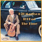 If I Had The Time  Bill Madison by Bill Madison