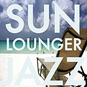 Sun Lounger Jazz by Various Artists