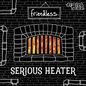 Serious Heater von Friendless