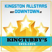 Kingston Allstars Meet Downtown at King Tubbys 1972-1975 by Various Artists