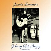 Johnny Get Angry (Remastered 2017) by Joanie Sommers
