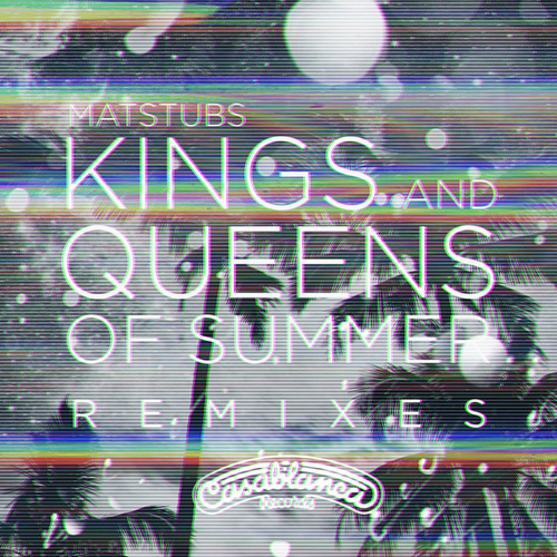 Kings And Queens Of Summer (Remixes) by Matstubs