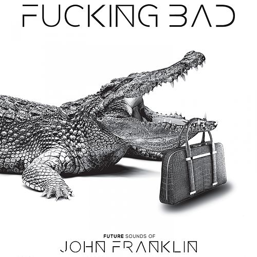Fucking Bad by John Franklin