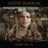 Creio em Ti by Aline Barros