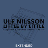 Little By Little (Lulleaux & George Whyman Remix / Extended) van Ulf Nilsson
