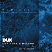 Com Você é Melhor (Remixes) von Dux