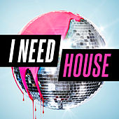 I Need House by Various Artists