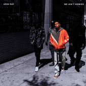 We Ain't Homies by Arin Ray