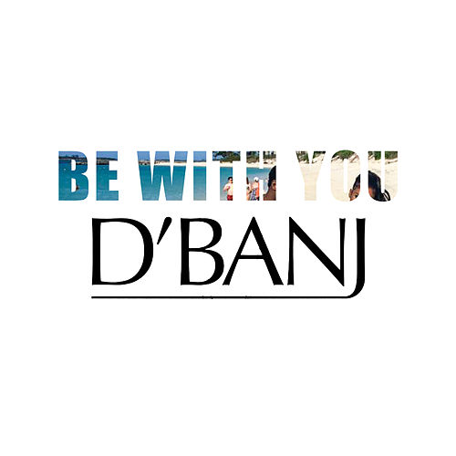 Be With You by D'banj