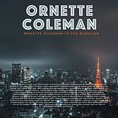 Ornette Coleman in The Disguise by Ornette Coleman