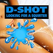 Looking for a Squirter by D-Shot