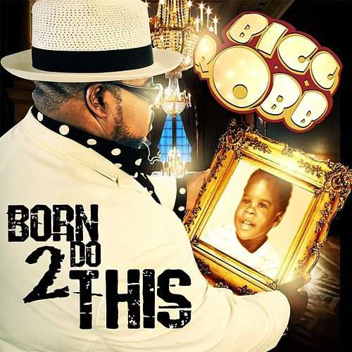 Born 2 Do This by Bigg Robb