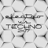 Electro Vs. Techno 2K17 by Various Artists