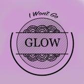 I Won't Go by Glow