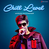 Chill Level : Anirudh Ravichander by Anirudh Ravichander