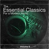 The Essential Classics For a Modern World, Vol.6 by Various Artists