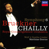 Bruckner: Symphony No. 6 / Wolf: Four Goethe Songs di Riccardo Chailly