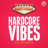 Hardcore Vibes (Calvo Remix) von Rave Vegas