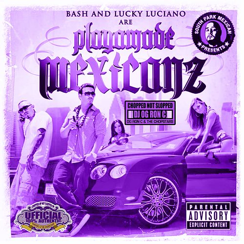 Playamade Mexicanz (Chopped Not Slopped) by Dj Og Ron C
